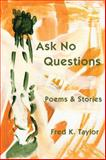 Ask No Questions, Fred K. Taylor, 1935437194