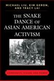 The Snake Dance of Asian American Activism : Community, Vision, and Power, Liu, Michael and Geron, Kim, 0739127195