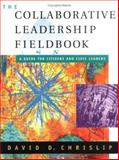 The Collaborative Leadership Fieldbook, Chrislip, David D., 0787957194
