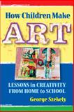 How Children Make Art, George Szekely, 080774719X