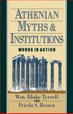 Athenian Myths and Institutions : Words in Action, Brown, Frieda S. and Tyrrell, Wm Blake, 0195067193