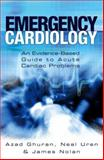Emergency Cardiology : An Evidence-Based Guide to Acute Cardiac Problems, Uren, Neal and Ghuran, Azad, 0340807199