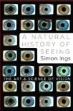 A Natural History of Seeing, Simon Ings, 039306719X