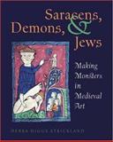 Saracens, Demons, and Jews - Making Monsters in Medieval Art, Strickland, Debra Higgs, 0691057192