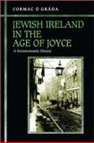Jewish Ireland in the Age of Joyce : A Socioeconomic History, Ó Gráda, Cormac, 0691127190