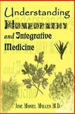 Understanding Homeopathy and Integrative Medicine, Jose Miguel Mullen, 0759697191