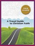 A Travel Guide to Christian Faith, Dawn Weaks and Dawn Darwin Weaks, 0827217196