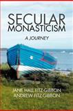 Secular Monasticism, Jane Fitz-Gibbon and Andrew Fitz-Gibbon, 1479707198