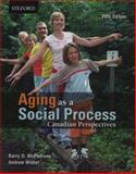 Aging as a Social Process : Canadian Perspectives, McPherson, Barry D. and Wister, Andrew, 019542719X