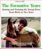 The Formative Years : Raising and Training the Young Horse, Hill, Cherry, 0914327194