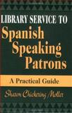 Library Service to Spanish Speaking Patrons, Sharon Chickering Moller, 1563087197