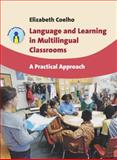 Language and Learning in Multilingual Classrooms : A Practical Approach, Coelho, Elizabeth, 1847697194