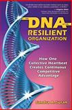 The DNA of the Resilient Organization : How One Collective Heartbeat Creates Continuous Competitive Advantage, Suran, Sandra A., 193327719X