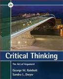 Critical Thinking : The Art of Argument, Rainbolt, George W. and Dwyer, Sandra L., 1285197194