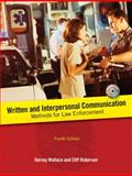 Written and Interpersonal Communication : Methods for Law Enforcement, Wallace, Harvey and Roberson, Cliff, 0131597191
