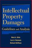 Intellectual Property Damages : Guidelines and Analysis, Glick, Mark A. and Reymann, Lara A., 0471237191