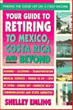 Your Guide to Retiring to Mexico, Costa Rica and Beyond, Shelley Emling, 0895297191