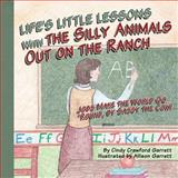 Life's Lessons with the Silly Animals Out on the Ranch, Cindy Garrett, 1492787191
