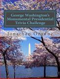 George Washington's Monumental Presidential Trivia Challenge, Jonathan Ozanne, 1495447197