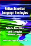 Native American Language Ideologies : Beliefs, Practices, and Struggles in Indian Country, Kroskrity, Paul V., 0816527199
