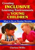Creating Inclusive Learning Environments for Young Children : What to Do on Monday Morning, Willis, Clarissa, 1412957192