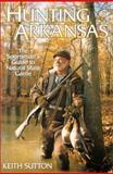 Hunting Arkansas, Keith B. Sutton, 1557287198