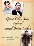 Grand Old Man, the Life of Samuel Boston Lathan, S. Robert Lathan, 1930897197