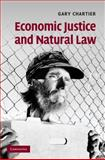 Economic Justice and Natural Law, Chartier, Gary, 0521767202