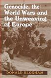 Genocide, the World Wars and the Unweaving of Europe, Bloxham, Donald, 0853037205