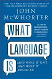 What Language Is, John McWhorter, 159240720X