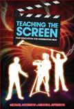 Teaching the Screen : Film Education for Generation Next, Anderson, Michael and Jefferson, Miranda, 1741757207