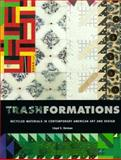 Trashformations : Recycled Materials in Contemporary American Art and Design, Herman, Lloyd E., 0295977205