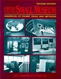 Help for the Small Museum : Handbook of Exhibit Ideas and Methods, Neal, Arminta, 0871087200