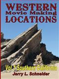 Western Movie Making Locations : Vol 1 Southern California, Schneider, Jerry, 0983197202