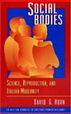 Social Bodies : Science, Reproduction, and Italian Modernity, Horn, David G., 0691037205