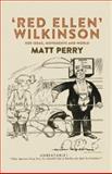 'Red Ellen' Wilkinson : Her Ideas, Movements and World, Perry, Matt, 0719087201