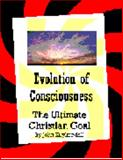 Evolution of Consciousness : The Ultimate Christian Goal, Kuykendall, John, 0975887203