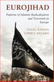 Eurojihad : Patterns of Islamist Radicalization and Terrorism in Europe, Rabasa, Angel and Benard, Cheryl, 1107437202