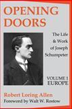 Opening Doors : The Life and Work of Joseph Schumpeter, Allen, Robert Loring, 1560007206