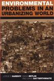 Environmental Problems in an Urbanizing World : Finding Solutions in Africa, Asia, and Latin America, Hardoy, Jorge Enrique and Mitlin, Diana, 1853837202
