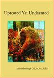 Uprooted yet Undaunted, Gill, Mohinder Singh, 1938527208