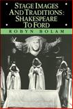 Stage Images and Traditions : Shakespeare to Ford, Bolam, Robyn, 0521107202