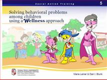 Social Action Training 5 : Solving Behavioral Problems among Children Using a Wellness Approach,, 098552720X
