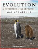 Evolution : A Developmental Approach, Arthur, Wallace, 1444337203