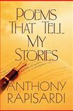 Poems That Tell My Stories, Anthony Rapisardi, 1615467203