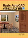 Basic AutoCAD for Interior Designers Using AutoCAD 2002, Feng, Jin, 0130977209