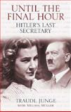 Until the Final Hour : Hitler's Last Secretary, Junge, Traudl, 0297847201