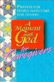 A Moment with God for Caregivers, Bruce Fish and Becky Durost Fish, 0687077206