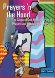 Prayers 'n' the Hood : The Scope of God, His Answering of Prayers and Hoods in the Americas, James, Gatty, 0978687205