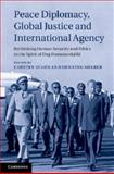 Peace Diplomacy, Global Justice and International Agency : Rethinking Human Security and Ethics in the Spirit of Dag Hammarskjld, , 1107037204